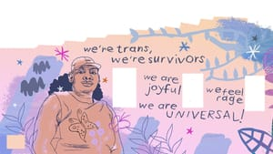 Colorful illustration with two people. Text reads: we're trans, we're survivors, we are joyful, we feel rage, we're universal